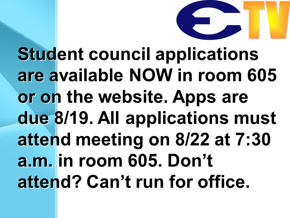 Student council applications are available NOW in room 605 or on the website. Apps are due 8/19. All applications must attend meeting on 8/22 at 7:30