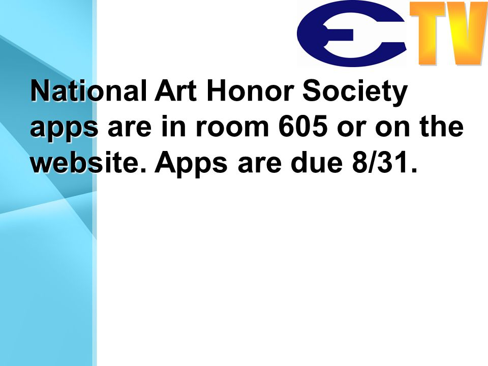 National Art Honor Society apps are in room 605 or on the website. Apps are due 8/31.