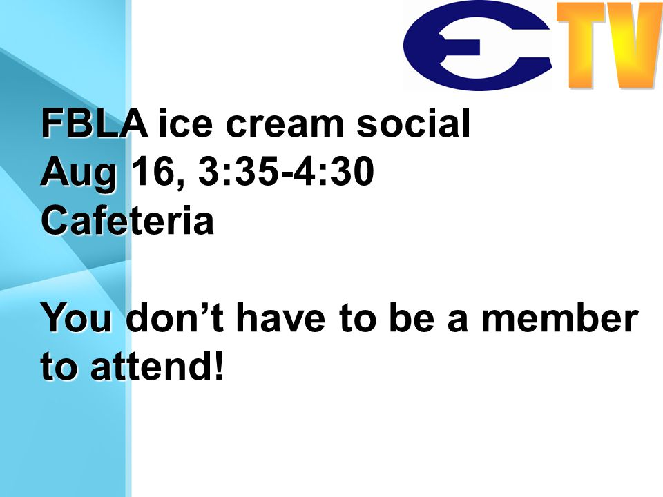 FBLA ice cream social Aug 16, 3:35-4:30 Cafeteria You don't have to be a member to attend!