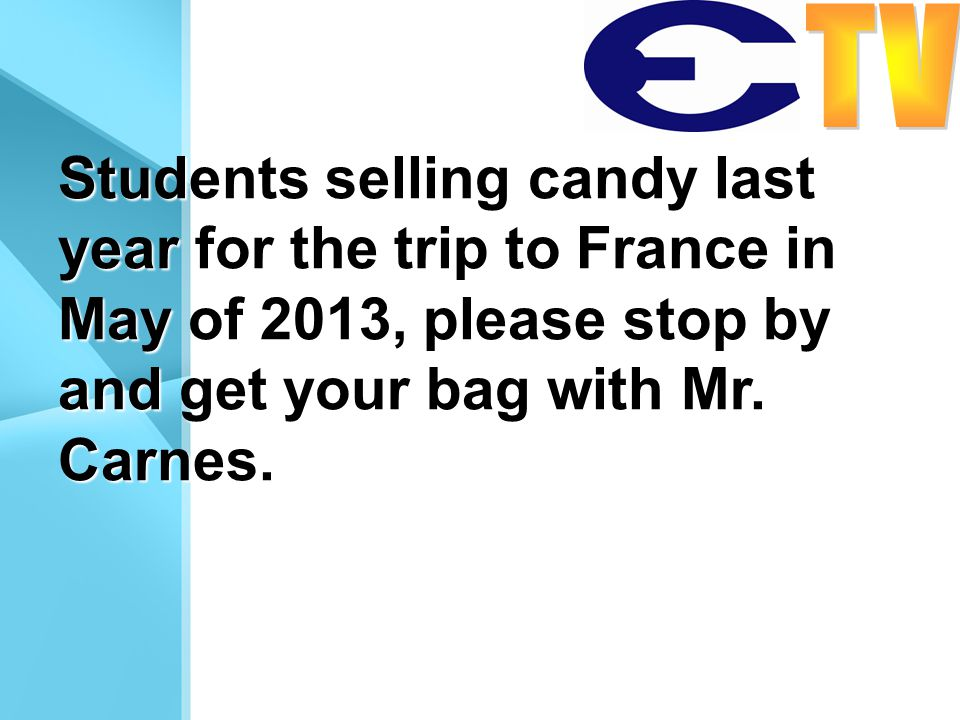 Students selling candy last year for the trip to France in May of 2013, please stop by and get your bag with Mr. Carnes.