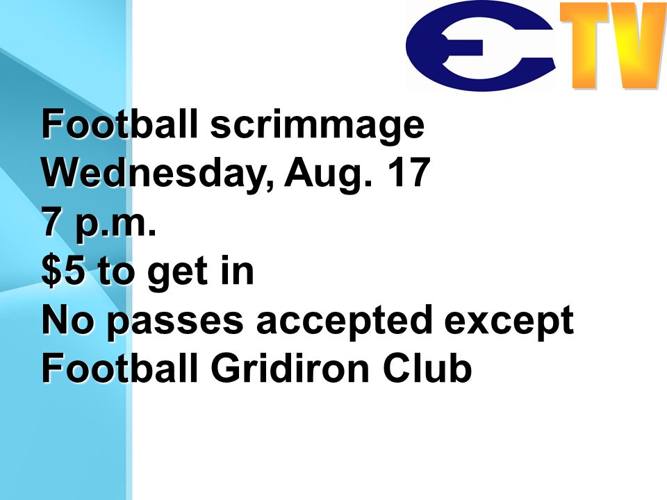 Football scrimmage Wednesday, Aug. 17 7 p.m. $5 to get in No passes accepted except Football Gridiron Club
