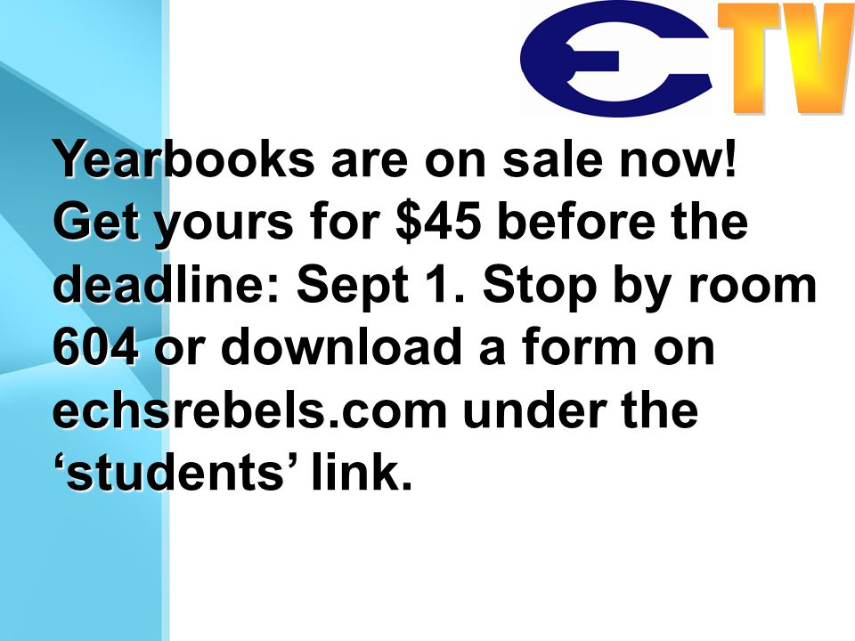 Yearbooks are on sale now! Get yours for $45 before the deadline: Sept 1. Stop by room 604 or download a form on echsrebels.com under the 'students' l