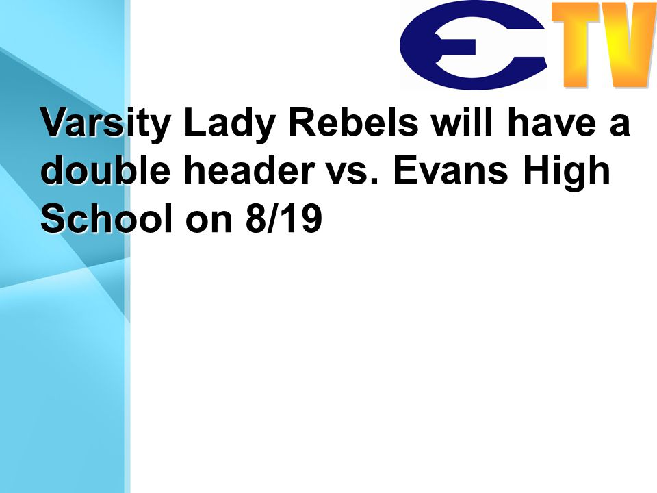 Varsity Lady Rebels will have a double header vs. Evans High School on 8/19
