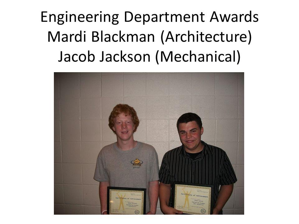 Engineering Department Awards Mardi Blackman (Architecture) Jacob Jackson (Mechanical)