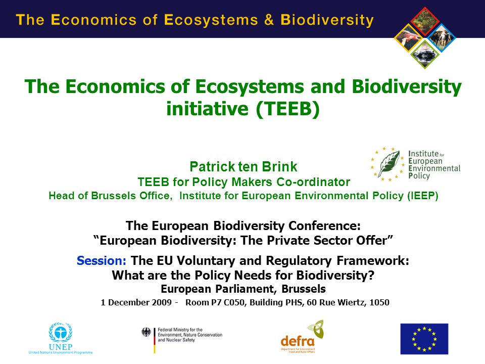 5/9/20151 The Economics of Ecosystems and Biodiversity initiative (TEEB) Patrick ten Brink TEEB for Policy Makers Co-ordinator Head of Brussels Office