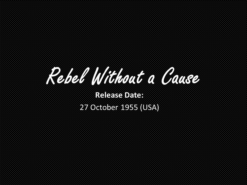 Rebel Without a Cause Release Date: 27 October 1955 (USA)