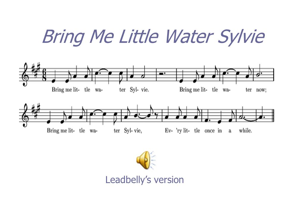 Bring Me Little Water Sylvie Leadbelly's version
