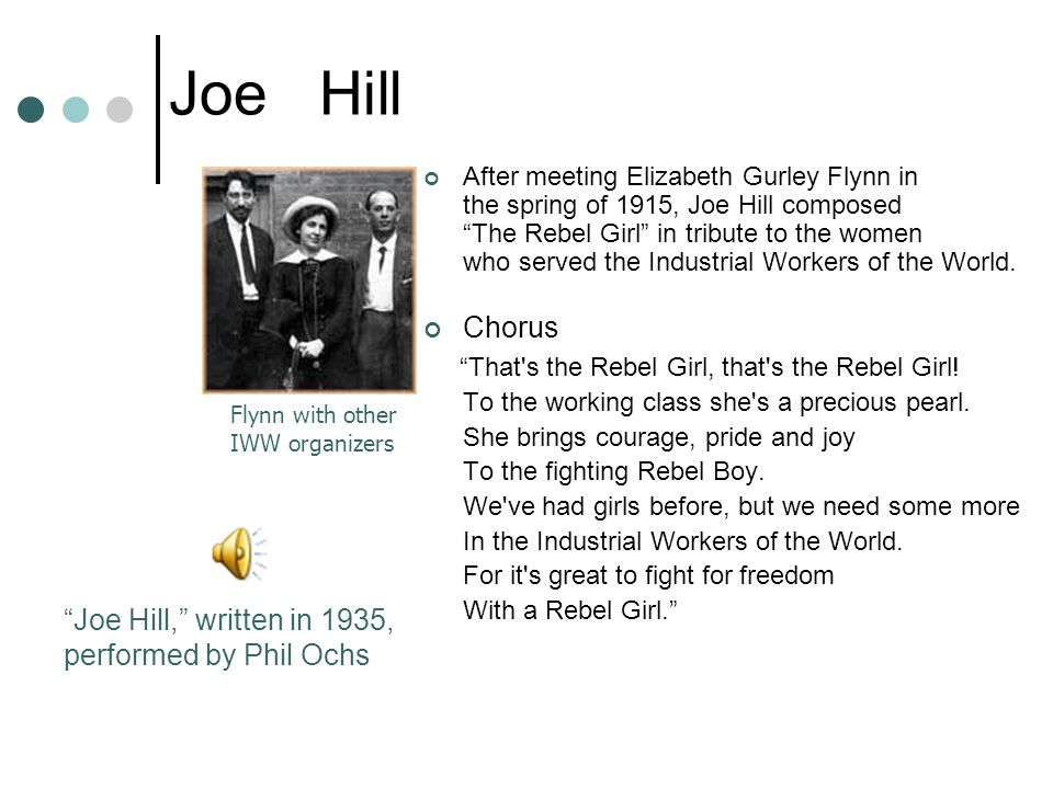 """Joe Hill After meeting Elizabeth Gurley Flynn in the spring of 1915, Joe Hill composed """"The Rebel Girl"""" in tribute to the women who served the Industr"""