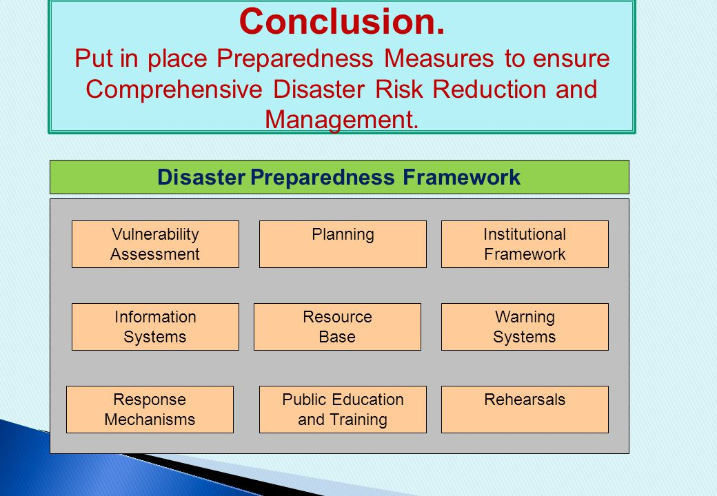Conclusion. Put in place Preparedness Measures to ensure Comprehensive Disaster Risk Reduction and Management. Disaster Preparedness Framework Vulnera