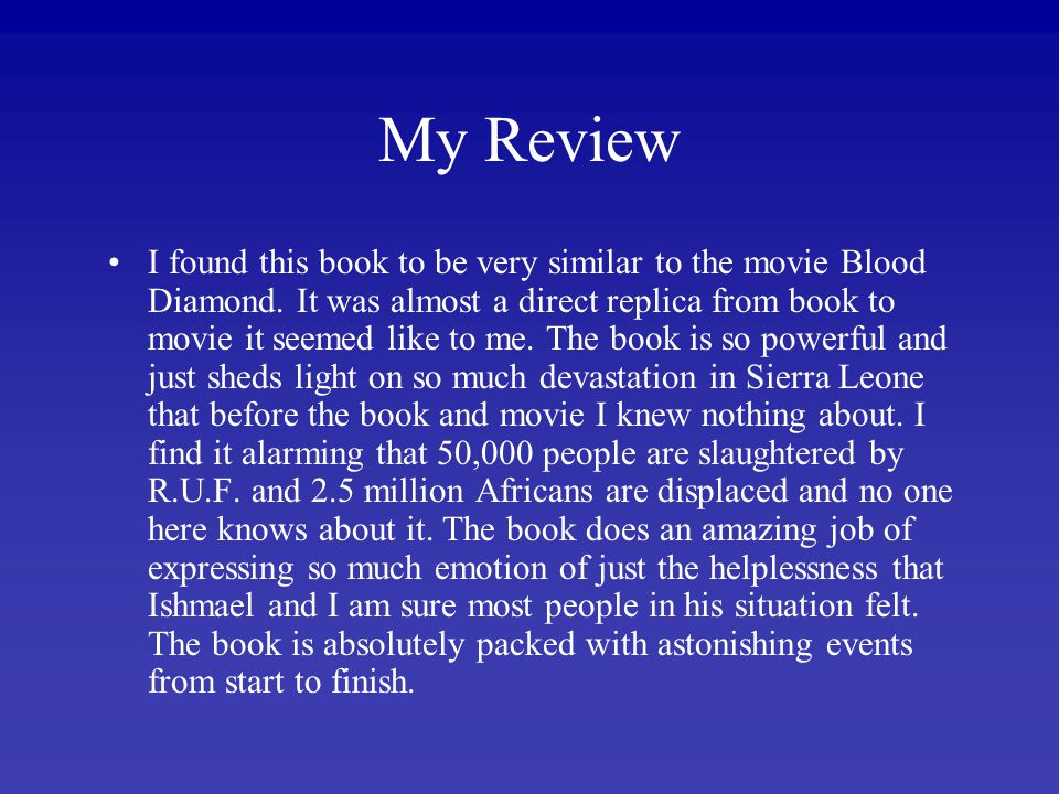 My Review I found this book to be very similar to the movie Blood Diamond.