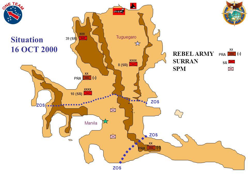 REBEL ARMY SURRAN SPM Tuguegaro Manila X X I I SR XXXX 10 (SR) XXXX 8 (SR) PRA XX (-) XX PRA (-) XXX 39 (SR) I I XX PRA (-) ZOS Situation 16 OCT 2000