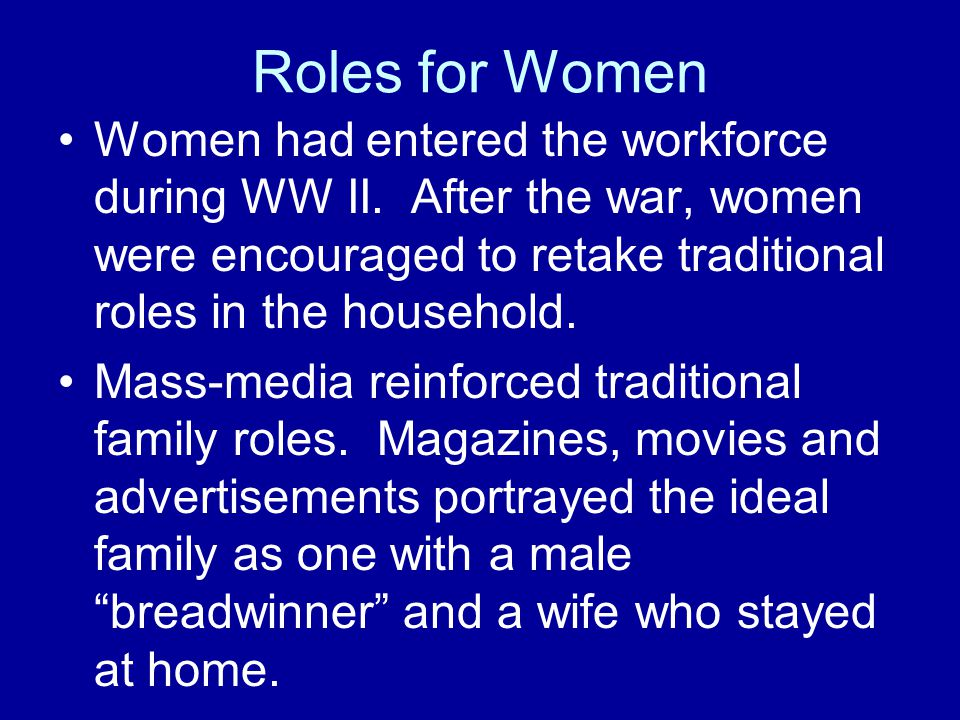 Roles for Women Women had entered the workforce during WW II.