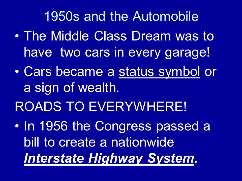 1950s and the Automobile The Middle Class Dream was to have two cars in every garage.