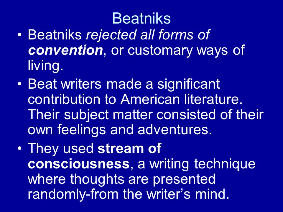 Beatniks Beatniks rejected all forms of convention, or customary ways of living.