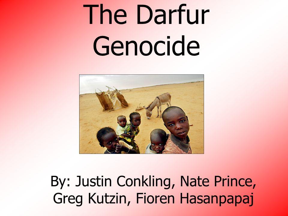 The Darfur Genocide By: Justin Conkling, Nate Prince, Greg Kutzin, Fioren Hasanpapaj