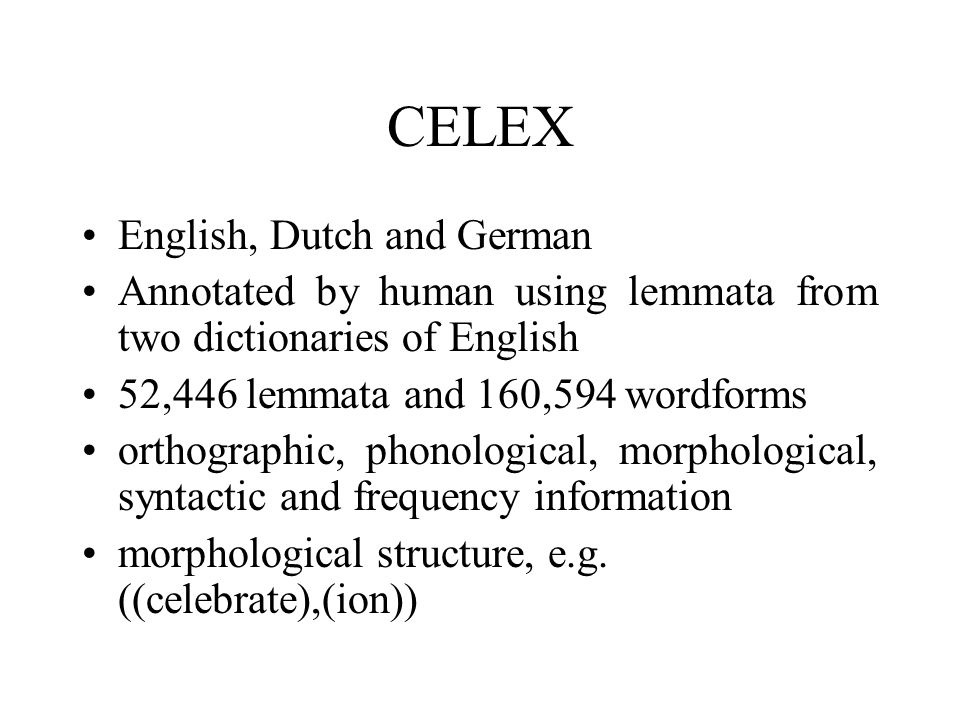 CELEX English, Dutch and German Annotated by human using lemmata from two dictionaries of English 52,446 lemmata and 160,594 wordforms orthographic, p