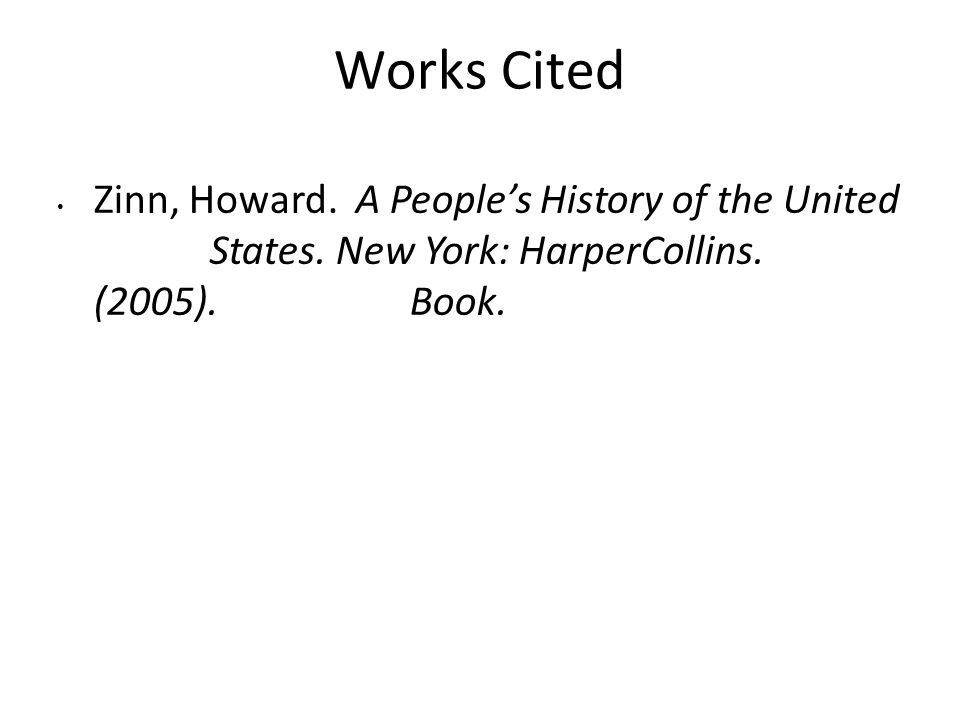 Works Cited Zinn, Howard. A People's History of the United States.