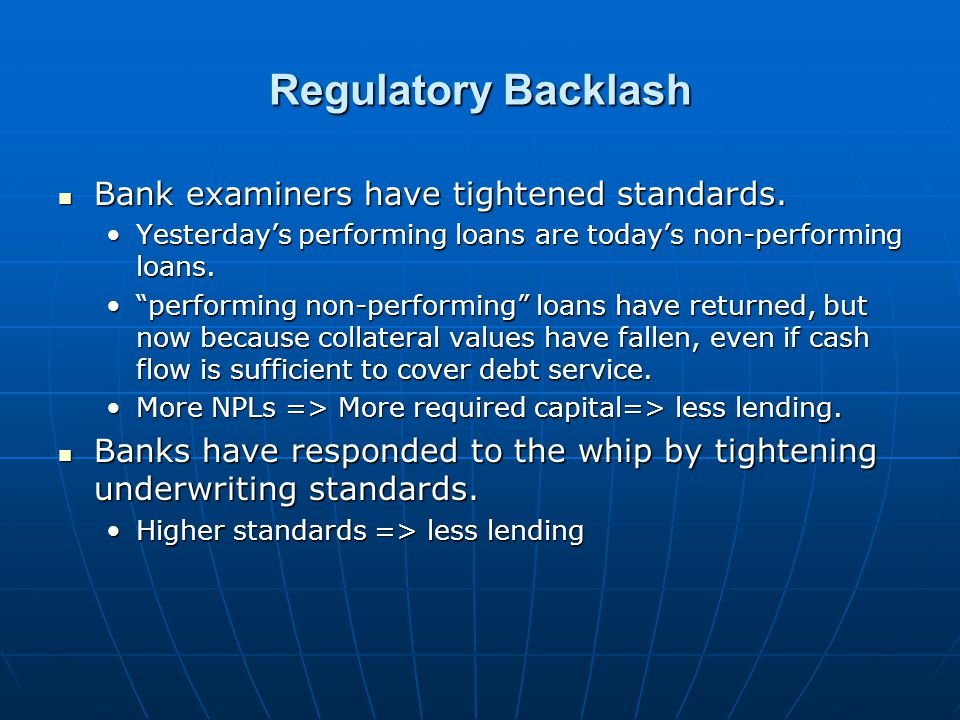 Regulatory Backlash Bank examiners have tightened standards.