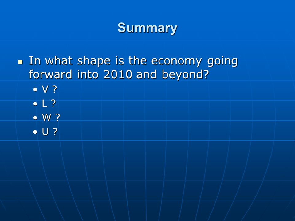 Summary In what shape is the economy going forward into 2010 and beyond.