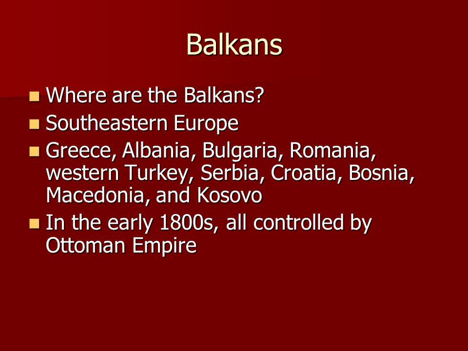 Balkans Where are the Balkans. Where are the Balkans.
