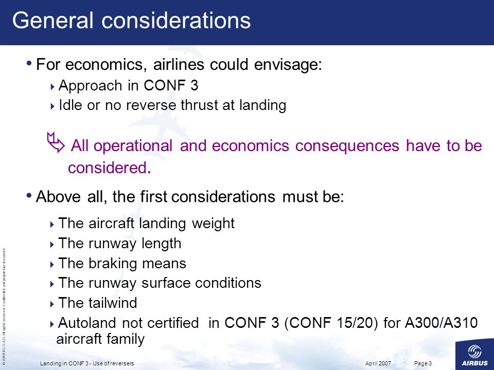 © AIRBUS S.A.S. All rights reserved. Confidential and proprietary document. April 2007Landing in CONF 3 - Use of reversersPage 3 General consideration