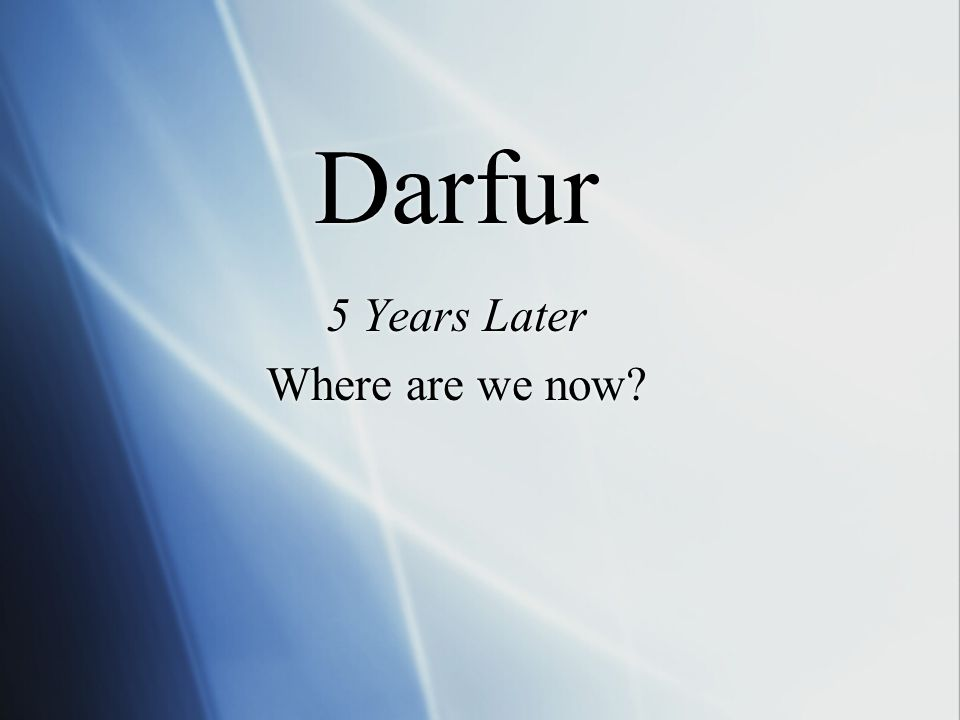Darfur 5 Years Later Where are we now 5 Years Later Where are we now