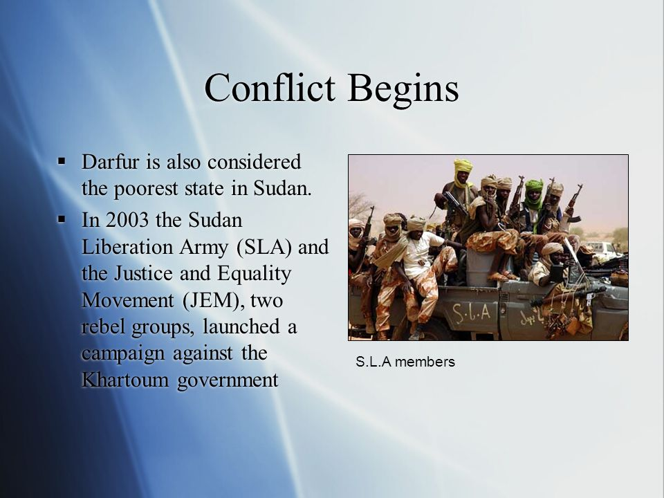 Conflict Begins  Darfur is also considered the poorest state in Sudan.