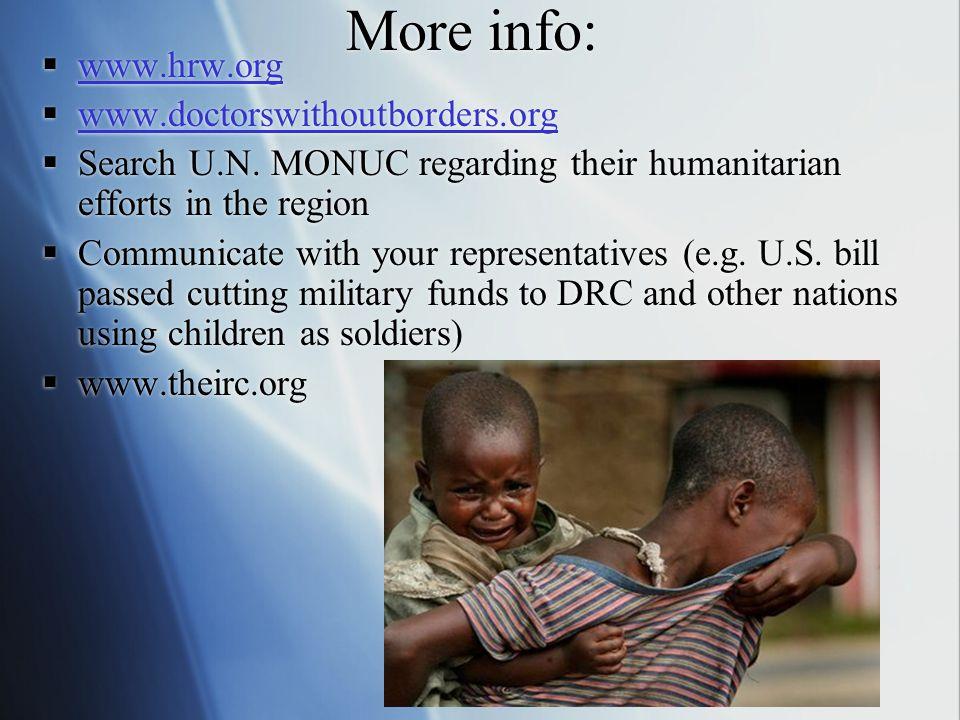 More info:  www.hrw.org www.hrw.org  www.doctorswithoutborders.org www.doctorswithoutborders.org  Search U.N.