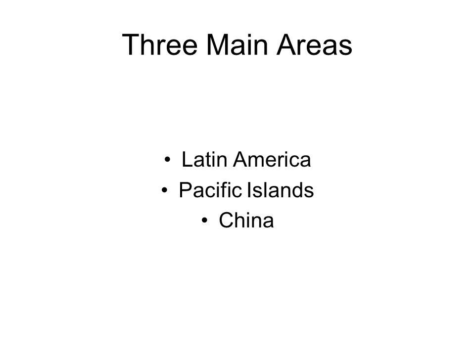 Three Main Areas Latin America Pacific Islands China