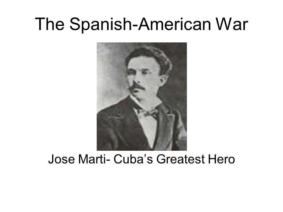 The Spanish-American War Jose Marti- Cuba's Greatest Hero