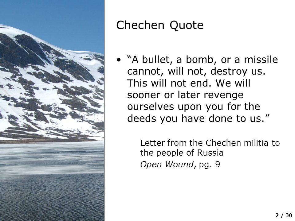 """2 / 30 Chechen Quote """"A bullet, a bomb, or a missile cannot, will not, destroy us. This will not end. We will sooner or later revenge ourselves upon y"""