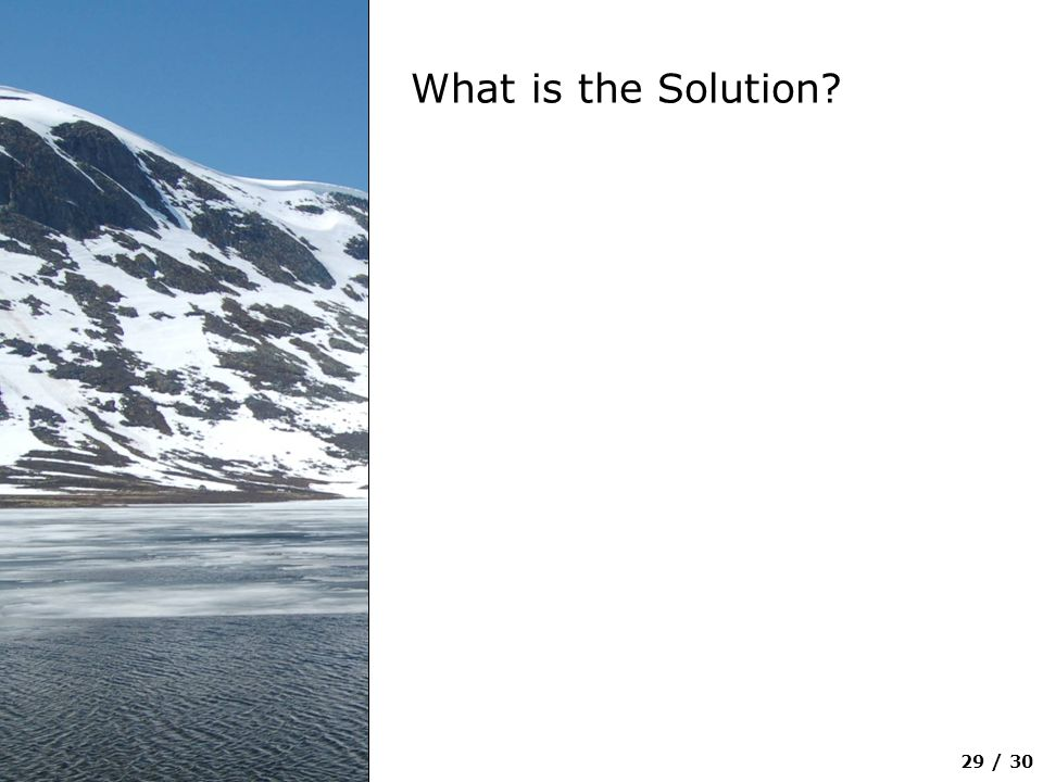 29 / 30 What is the Solution?
