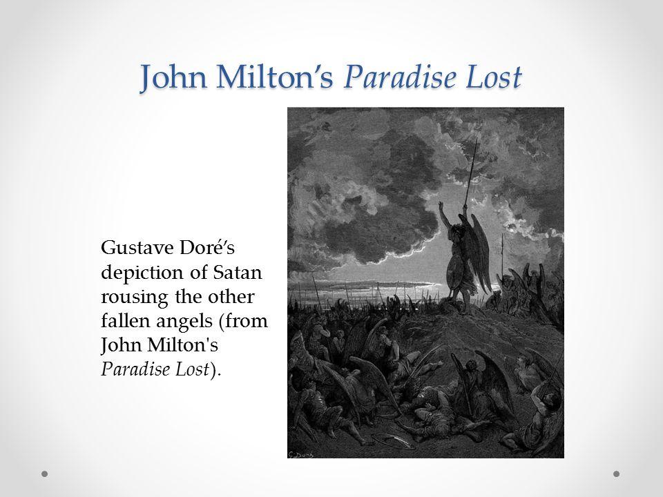 John Milton's Paradise Lost Gustave Doré's depiction of Satan rousing the other fallen angels (from John Milton's Paradise Lost).