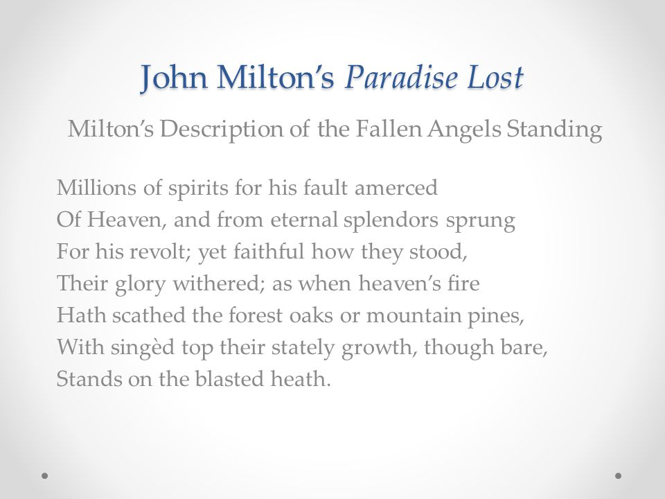 John Milton's Paradise Lost Milton's Description of the Fallen Angels Standing Millions of spirits for his fault amerced Of Heaven, and from eternal s