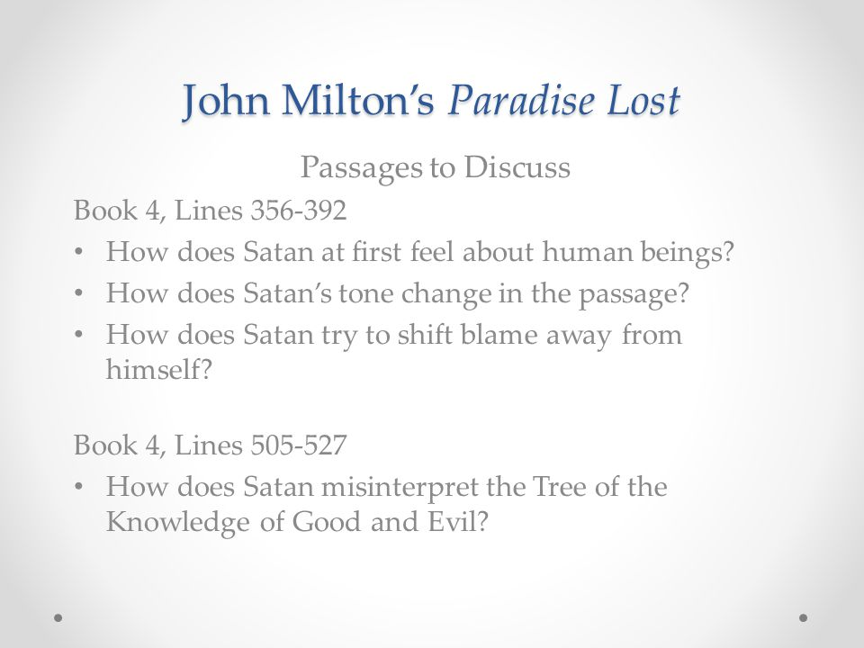 John Milton's Paradise Lost Passages to Discuss Book 4, Lines 356-392 How does Satan at first feel about human beings? How does Satan's tone change in