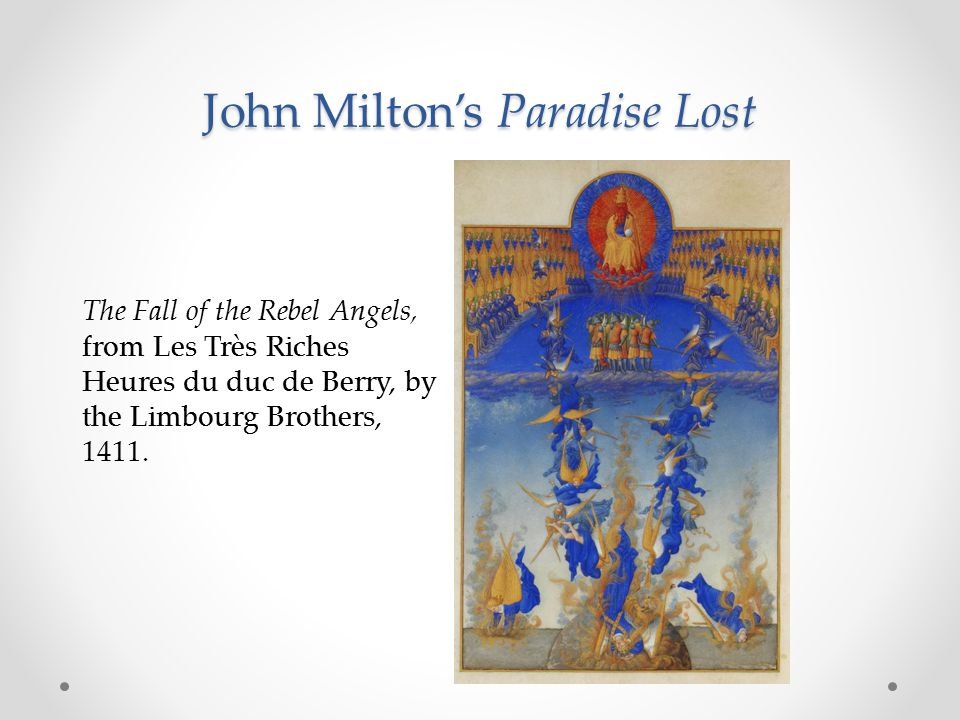 John Milton's Paradise Lost The Fall of the Rebel Angels, from Les Très Riches Heures du duc de Berry, by the Limbourg Brothers, 1411.