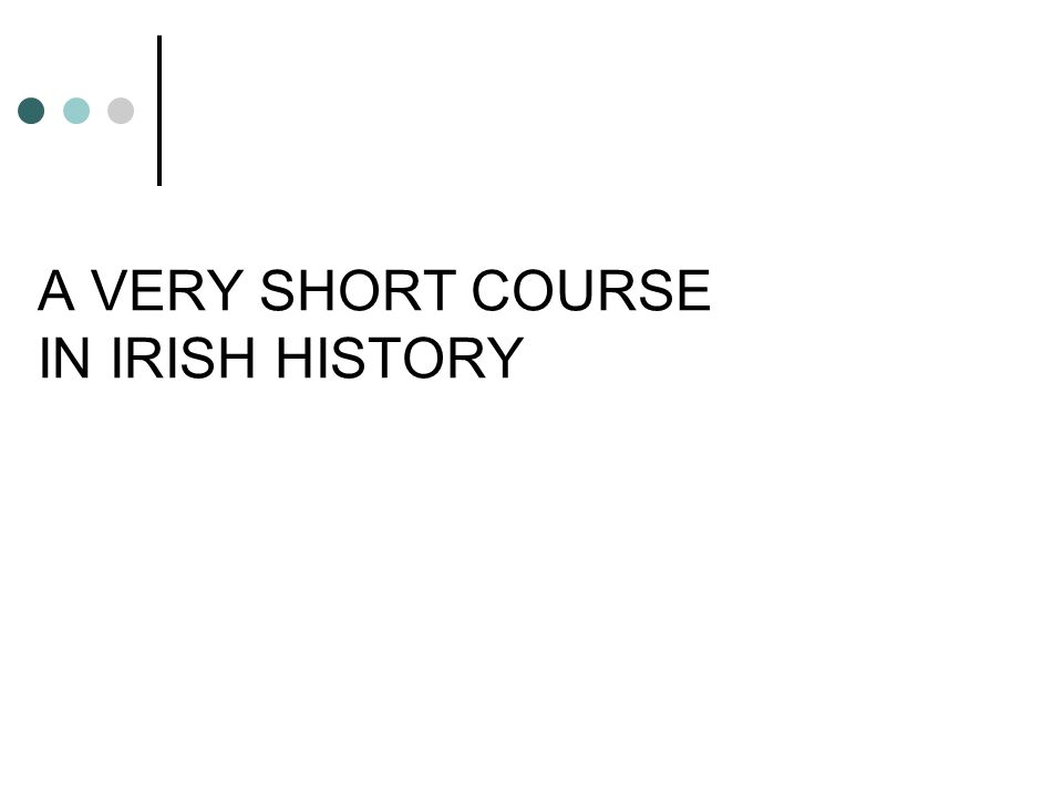 A VERY SHORT COURSE IN IRISH HISTORY