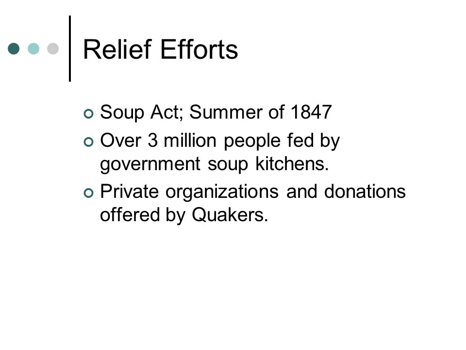 Relief Efforts Soup Act; Summer of 1847 Over 3 million people fed by government soup kitchens.