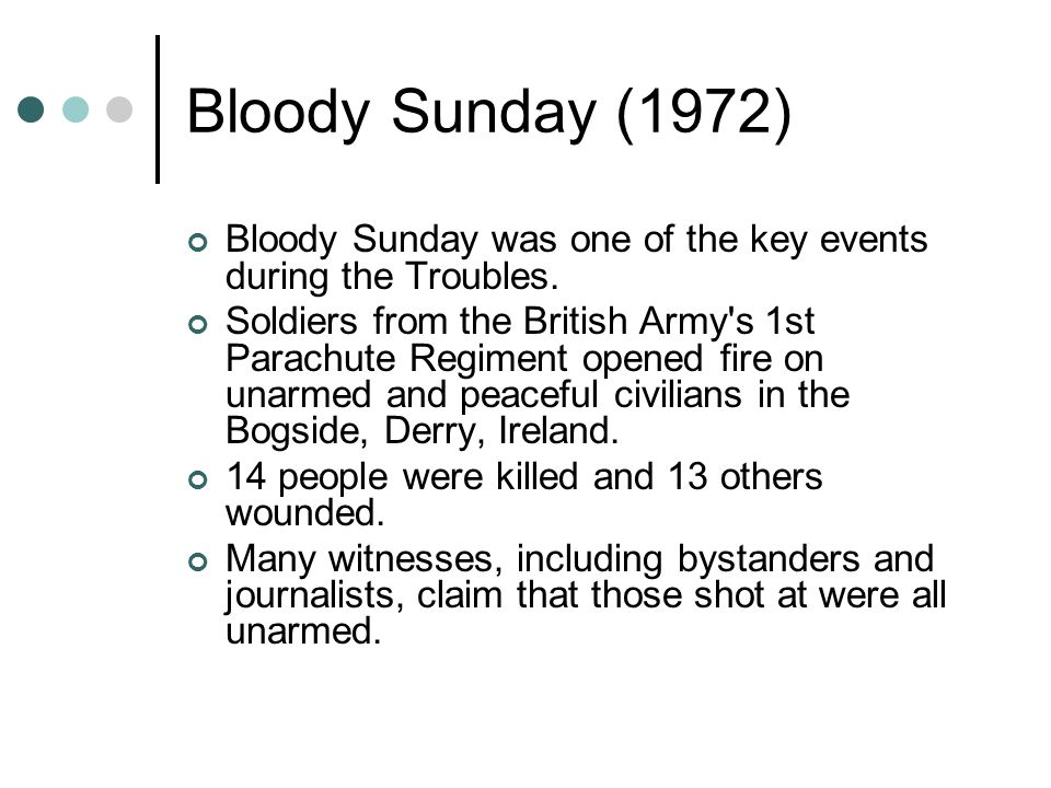 Bloody Sunday (1972) Bloody Sunday was one of the key events during the Troubles.