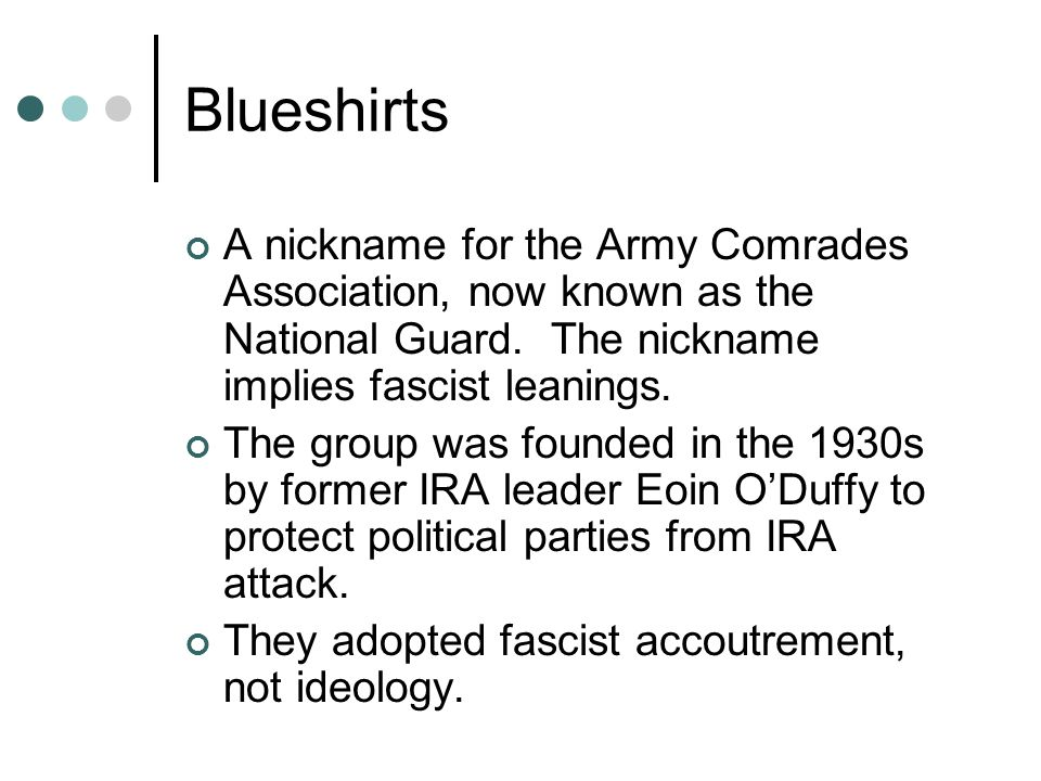 Blueshirts A nickname for the Army Comrades Association, now known as the National Guard.