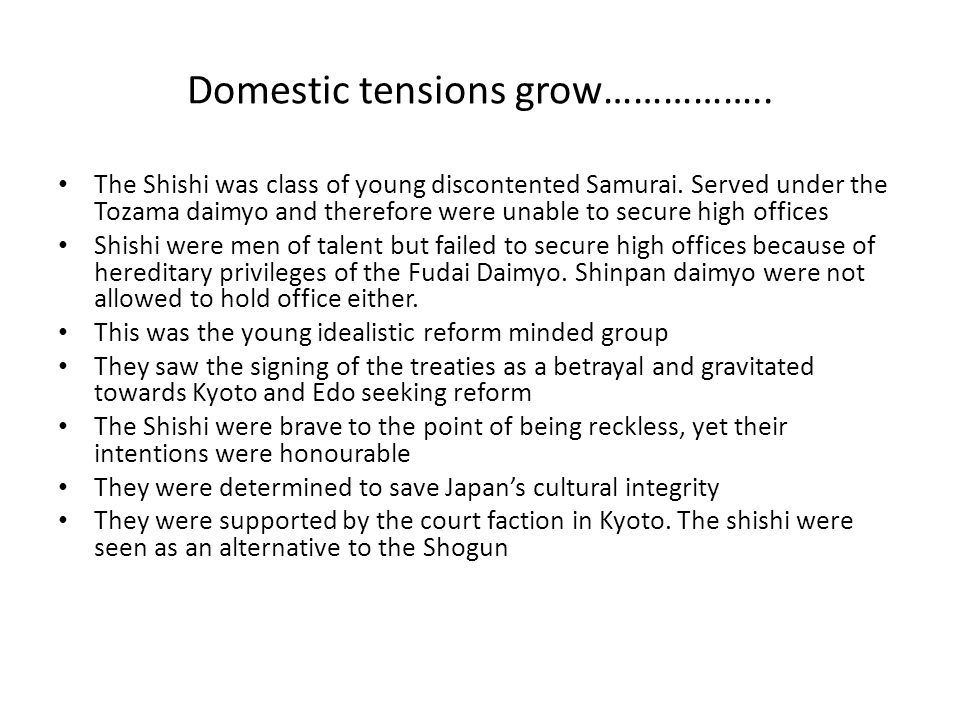 Domestic tensions grow…………….. The Shishi was class of young discontented Samurai.