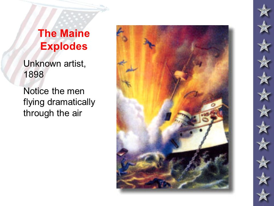 The Maine Explodes Unknown artist, 1898 Notice the men flying dramatically through the air