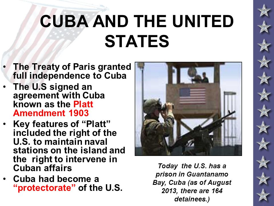 CUBA AND THE UNITED STATES The Treaty of Paris granted full independence to Cuba The U.S signed an agreement with Cuba known as the Platt Amendment 19