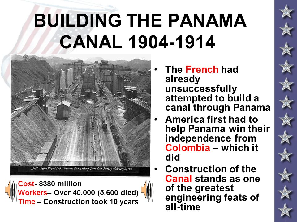 BUILDING THE PANAMA CANAL 1904-1914 The French had already unsuccessfully attempted to build a canal through Panama America first had to help Panama w