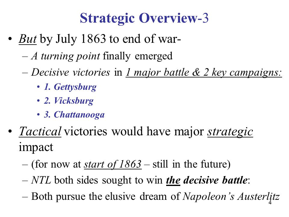 4 Strategic Overview-3 But by July 1863 to end of war- –A turning point finally emerged –Decisive victories in 1 major battle & 2 key campaigns: 1.