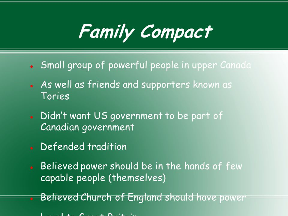 Family Compact Small group of powerful people in upper Canada As well as friends and supporters known as Tories Didn't want US government to be part o