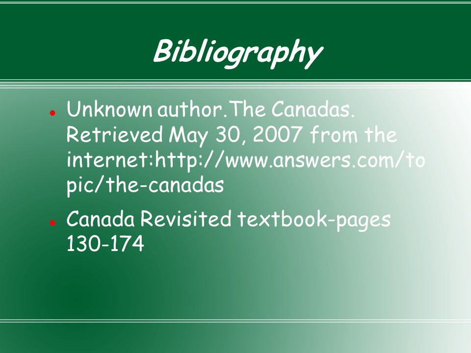 Bibliography Unknown author.The Canadas. Retrieved May 30, 2007 from the internet:http://www.answers.com/to pic/the-canadas Canada Revisited textbook-