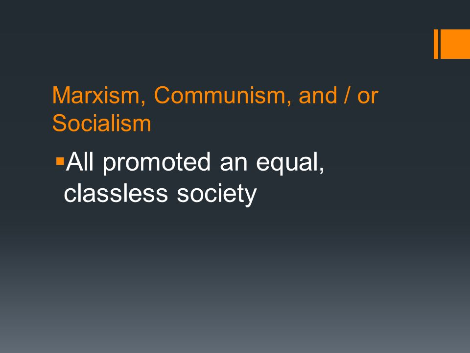 Marxism, Communism, and / or Socialism  All promoted an equal, classless society