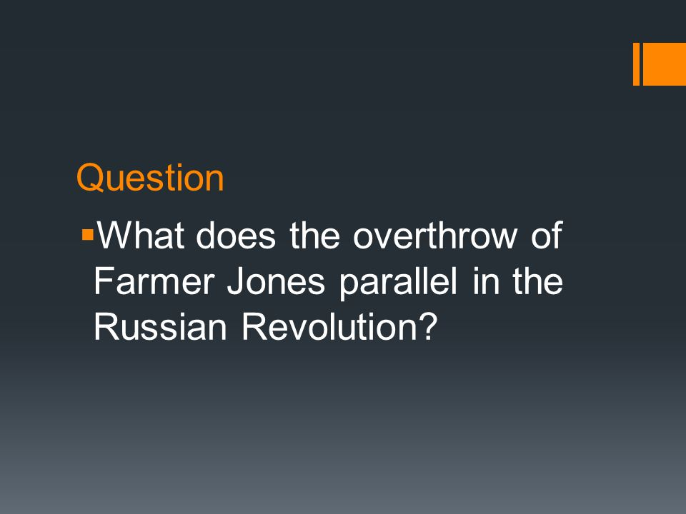 Question  What does the overthrow of Farmer Jones parallel in the Russian Revolution