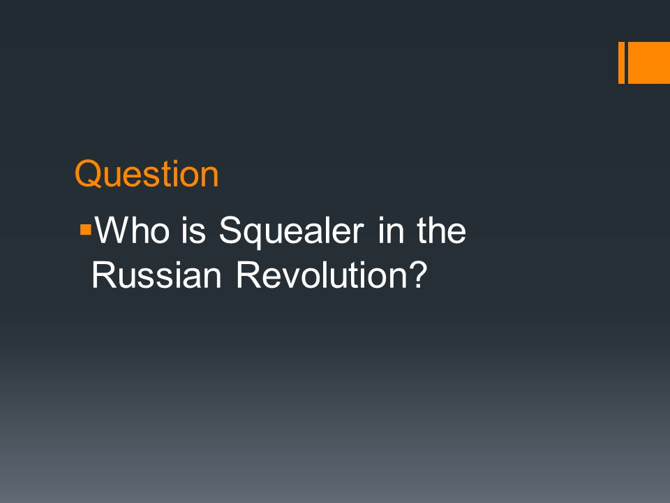Question  Who is Squealer in the Russian Revolution
